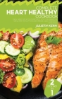 Complete Heart Healthy Cookbook: 2 Books in 1: Easy and Delicious Recipes You can Make in Minutes to Cut Cholesterol and Prevent Diseases Cover Image