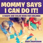 Mommy Says I Can Do It! A Shape and Color Book for Children Cover Image