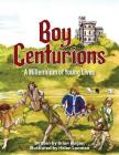 Boy Centurions: A Millennium of Young Lives Cover Image