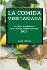 La Comida Vegetariana 2021 (Vegetarian Recipes 2021 Spanish Edition): Recetas Nutritivas Con Fáciles Instrucciones Cover Image