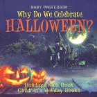 Why Do We Celebrate Halloween? Holidays Kids Book Children's Holiday Books Cover Image