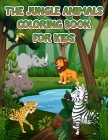 Jungle Animals Coloring Book For Kids: Fantastic Coloring & Activity Book with Wild Animals and Jungle Animals For Children, Toddlers and Kids, Fun wi Cover Image