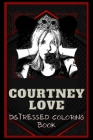 Courtney Love Distressed Coloring Book: Artistic Adult Coloring Book Cover Image