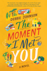The Moment I Met You: A Novel Cover Image