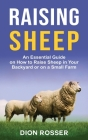 Raising Sheep: An Essential Guide on How to Raise Sheep in Your Backyard or on a Small Farm Cover Image