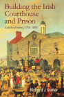 Building the Irish Courthouse and Prison: A Political History, 1750-1850 Cover Image
