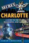 Secret Charlotte: A Guide to the Weird, Wonderful, and Obscure: A Guide to the Weird, Wonderful, and Obscure Cover Image
