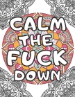 calm the Fu** down: Geometric Mandala Designs with Curse Words and Insults - A Stress Relief and Relaxation for Women and Men - White Back Cover Image