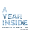 A Year Inside: Painting in the time of Covid by Leslie Parke Cover Image