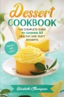 Dessert Cookbook: The Complete Guide To Cooking 50 Healthy and Tasty Desserts Quickly and Easily Cover Image
