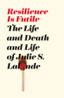 Resilience Is Futile: The Life and Death and Life of Julie LaLonde Cover Image