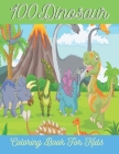 100Dinosaur Coloring Book For Kids: Dinosaur Designs For Boys and Girls Age 2-4, 4-8 kids. Cover Image