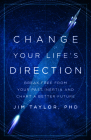 Change Your Life's Direction: Break Free from Your Past Inertia and Chart a Better Future Cover Image