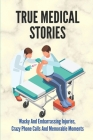 True Medical Stories: Wacky And Embarrassing Injuries, Crazy Phone Calls And Memorable Moments: Funny Medical Stories Cover Image