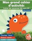 Mon grand cahier d'activités: Cahier de vacances GS vers CP édition Dinosaure - +100 pages: coloriage - dessin - écriture - calculs - sudoku - labyr Cover Image