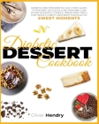 Diabetic Dessert Cookbook: Diabetic and Prediabetic Guilt Free Guide to Prepare Delicious Low carb and Low Sugar Desserts, Cookies, Bread and Cak Cover Image