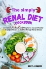 The Simply Renal Diet Cookbook: Low Sodium, Potassium, and Phosphorus Easy and Healthy Renal Diet Recipes to Help You Manage Kidney Disease Cover Image