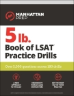5 lb. Book of LSAT Practice  Drills: Over 5,000 questions across 180 drills (Manhattan Prep 5 lb) Cover Image