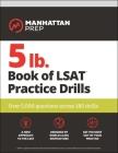 5 lb. Book of LSAT Practice  Drills: Over 5,000 questions across 180 drills (Manhattan Prep 5 lb) Cover Image