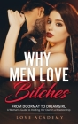 Why Men Love Bitches: From Doormat to Dreamgirl. A Woman's Guide to Holding Her Own in a Relationship Cover Image
