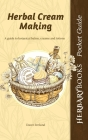 Herbal Cream Making: A guide to botanical balms, creams and lotions Cover Image