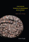 The Elusive Promise of Indigenous Development: Rights, Culture, Strategy Cover Image