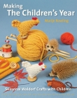 Making the Children's Year: Seasonal Waldorf Crafts with Children (Crafts and family Activities) Cover Image
