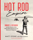 Hot Rod Empire: Robert E. Petersen and the Creation of the World's Most Popular Car and Motorcycle Magazines Cover Image