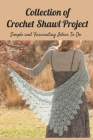 Collection of Crochet Shawl Projects: Simple and Fascinating Ideas To Do: Beautiful Crochet Shawl Patterns ideas in 2021 Cover Image