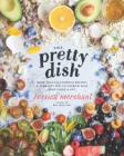 The Pretty Dish: More than 150 Everyday Recipes and 50 Beauty DIYs to Nourish Your Body Inside and Out: A Cookbook Cover Image