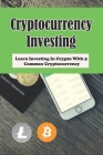 Cryptocurrency Investing: Learn Investing In Crypto With 5 Common Cryptocurrency: Cryptocurrency Introduction Cover Image