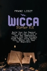 Wicca Starter Kit: Build Your Own Magical Path, and Live a Life of Your Own Imaginative Choice with the Ultimate Guide Magic using Herbs, Cover Image