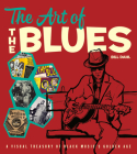 The Art of the Blues: A Visual Treasury of Black Music's Golden Age Cover Image