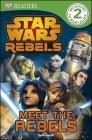 DK Readers L2: Star Wars Rebels: Meet the Rebels (DK Readers Level 2) Cover Image