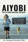 AIYOBI-Act In Your Own Best Interest: Five Principles to Live By Because There is No Future in Staying the Same Cover Image