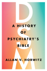 Dsm: A History of Psychiatry's Bible Cover Image