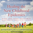 Healing the New Childhood Epidemics: Autism, Adhd, Asthma, and Allergies: The Groundbreaking Program for the 4-A Disorders Cover Image