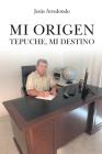 Mi Origen: Tepuche, Mi Destino Cover Image