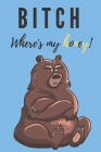 Bitch where's my honey - Notebook: Bear gift for bear lovers, men and women - Lined notebook/journal/diary/logbook/jotter Cover Image