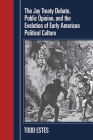 The Jay Treaty Debate, Public Opinion, and the Evolution of Early American Political Culture (Political Development of the American Nation: Studies in Politics and History) Cover Image