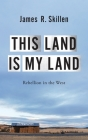 This Land Is My Land: Rebellion in the West Cover Image