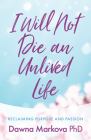 I Will Not Die an Unlived Life: Reclaiming Purpose and Passion Cover Image