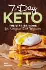 7 Day Keto: The Starter Guide for Ketogenic Diet Beginners Cover Image
