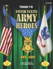 United States Army Heroes - Volume I-b: Medal of Honor WWII - GWOT Cover Image