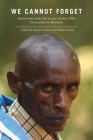 We Cannot Forget: Interviews with Survivors of the 1994 Genocide in Rwanda (Genocide, Political Violence, Human Rights ) Cover Image
