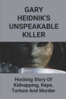 Gary Heidnik's Unspeakable Killer: Hocking Story Of Kidnapping, Rape, Torture And Murder.: Gary Heidnik Josefina Rivera Cover Image
