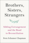 Brothers, Sisters, Strangers: Sibling Estrangement and the Road to Reconciliation Cover Image