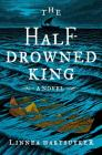 The Half-Drowned King: A Novel (The Golden Wolf Saga #1) Cover Image