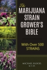 The Marijuana Strain Grower's Bible: with over 500 strains Cover Image