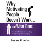 Why Motivating People Doesn't Work...and What Does Lib/E: The New Science of Leading, Energizing, and Engaging Cover Image
